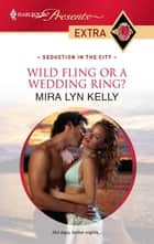 Wild Fling or a Wedding Ring? ebook by Mira Lyn Kelly