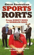 Great Australian Sports Rorts - From dodgy dogs to nobbled nags ebook by Adams, John, Rothfield,...