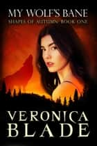 My Wolf's Bane - Shapes of Autumn, #1 ebook by Veronica Blade