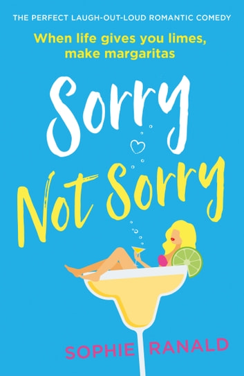 Sorry Not Sorry - The perfect laugh out loud romantic comedy ebook by Sophie Ranald