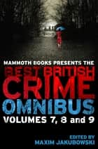 Mammoth Books presents The Best British Crime Omnibus: Volume 7, 8 and 9 ebook by Maxim Jakubowski
