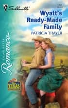 Wyatt's Ready-Made Family ebook by Patricia Thayer
