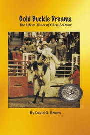 Gold Buckle Dreams: The Life & Times of Chris LeDoux ebook by David G. Brown