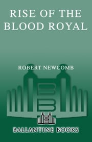 Rise of the Blood Royal - Volume III of the Destinies of Blood and Stone ebook by Robert Newcomb