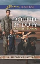 Bound By Duty (Mills & Boon Love Inspired Suspense) (Military K-9 Unit, Book 2) ebook by Valerie Hansen