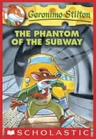 Geronimo Stilton #13: The Phantom of the Subway ebook by Geronimo Stilton