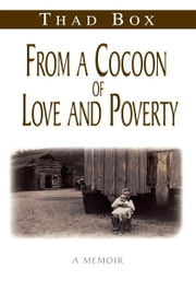 From a Cocoon of Love and Poverty - A Memoir ebook by Thad Box