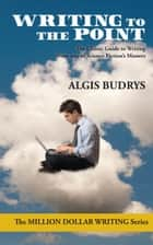 Writing to the Point ebook by Algis Budrys