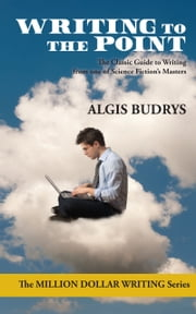 Writing to the Point - A Complete Guide to Selling Fiction ebook by Algis Budrys