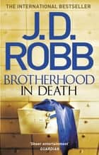 Brotherhood in Death - An Eve Dallas thriller (Book 42) ebook by
