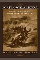 Fort Bowie, Arizona ebook by Douglas C. McChristian