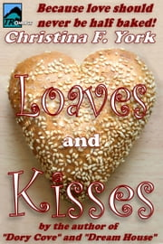 Loaves and Kisses ebook by Christina F. York