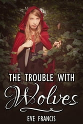 The Trouble with Wolves ebook by Eve Francis