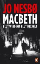 Macbeth - Blut wird mit Blut bezahlt. Thriller - Internationaler Bestseller ebook by Jo Nesbø, André Mumot