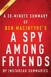 Summary of A Spy Among Friends - by Ben Macintyre | Summary & Analysis ebook by Instaread Summaries