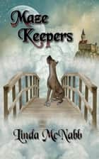 Maze Keepers ebook by Linda McNabb