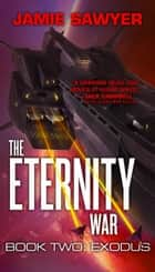The Eternity War: Exodus ebook by Jamie Sawyer