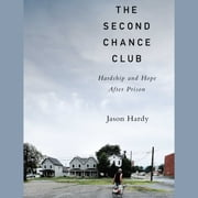 The Second Chance Club - Hardship and Hope After Prison audiobook by Jason Hardy