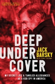 Deep Undercover - My Secret Life and Tangled Allegiances as a KGB Spy in America ebook by Jack Barsky, Cindy Coloma, Joe Reilly