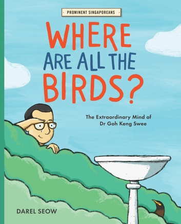 Where Are All the Birds? - The Extraordinary Mind of Dr Goh Keng Swee ebook by Darel Seow