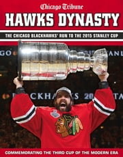 Hawks Dynasty - The Chicago Blackhawks' Run to the 2015 Stanley Cup ebook by Chicago Tribune