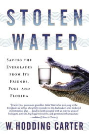 Stolen Water - Saving the Everglades from Its Friends, Foes, and Florida ebook by W. Hodding Carter