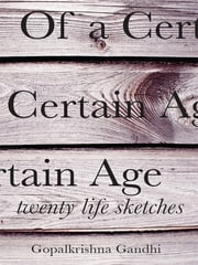 Of a Certain Age - Twenty Life Sketches ebook by Gopal Gandhi