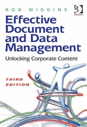 Effective Document and Data Management - Unlocking Corporate Content ebook by Mr Bob Wiggins