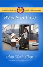 Wheels of Love ebook by Amy Magaw