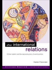 After International Relations - Critical Realism and the (Re)Construction of World Politics ebook by Heikki Patomäki
