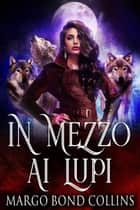 In mezzo ai lupi eBook by Margo Bond Collins