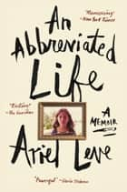 An Abbreviated Life - A Memoir ebook by Ariel Leve