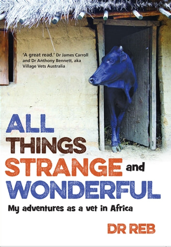 AllThings Strange and Wonderful - My adventures as a vet in Africa ebook by Dr Reb