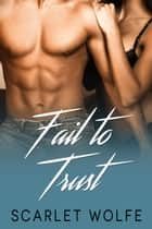 Fail to Trust - The Casteel Trust Series, #2 ebook by Scarlet Wolfe