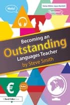 Becoming an Outstanding Languages Teacher ebook by Steve Smith