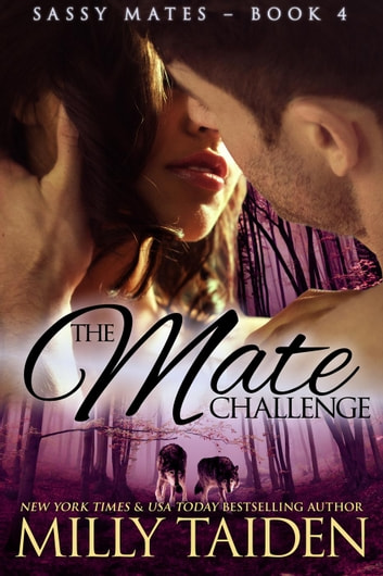 The Mate Challenge - Sassy Mates, #5 ebook by Milly Taiden