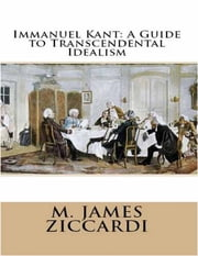 Immanuel Kant: A Guide to Transcendental Idealism ebook by M. James Ziccardi