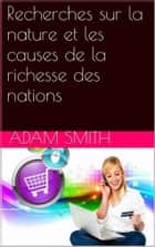 Recherches sur la nature et les causes de la richesse des nations ebook by Adam Smith, Germain Garnier, Adolphe Blanqui