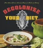 Decolonize Your Diet - Plant-Based Mexican-American Recipes for Health and Healing ebook by Luz Calvo, Catriona Rueda Esquibel