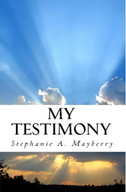 My Testimony ebook by Stephanie Mayberry