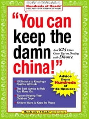 You Can Keep the Damn China! - And 824 Other Great Tips on Dealing with Divorce ebook by Robert J. Nachsin,Jennifer Bright Reich