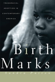 Birthmarks - Transracial Adoption in Contemporary America ebook by Sandra Patton