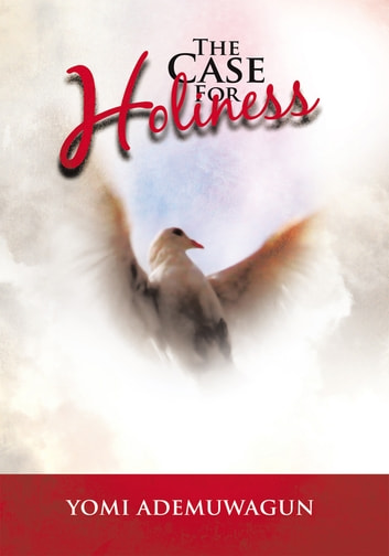 The Case For Holiness ebook by Yomi Ademuwagun