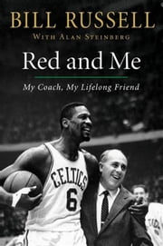 Red and Me - My Coach, My Lifelong Friend ebook by Bill Russell,Alan Steinberg