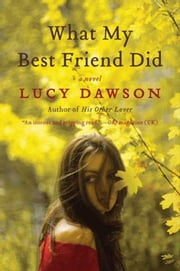 What My Best Friend Did - A Novel ebook by Lucy Dawson