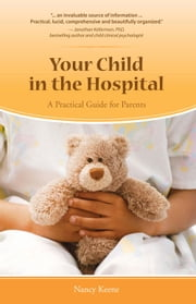 Your Child in the Hospital - A Practical Guide for Parents ebook by Nancy Keene