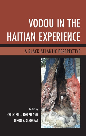 Vodou in the Haitian Experience - A Black Atlantic Perspective ebook by Patrick Delices,Patricia Marie-Emmanuelle Donatien,Charlotte Hammond,Benjamin Hebblethwaite,Tammie Jenkins,Barbara Lewis,Ann E. Mazzocca,Bronwyn Mills,Mambo Vye Zo Komande LaMenfo DaGinen (Patricia D. Scheu),Michel Weber
