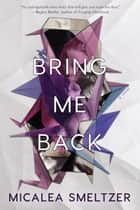 Bring Me Back ebook by Micalea Smeltzer