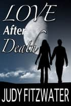Love After Death ebook by Judy Fitzwater