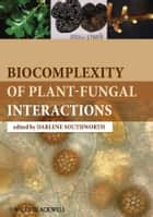 Biocomplexity of Plant-Fungal Interactions ebook by Darlene Southworth